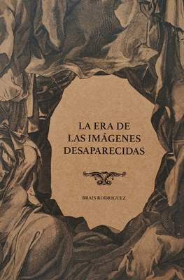 La era de las imágenes desaparecidas (Grapa 36 pp)