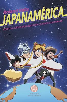 Japanamérica. Cómo la cultura japonesa conquistó occidente