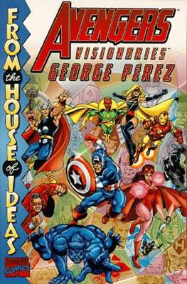 Avengers Visionaries George Perez - From the House of Ideas