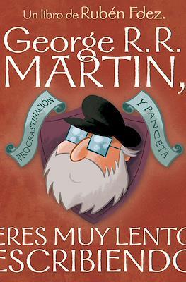 George R.R. Martin, eres muy lento escribiendo