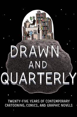 Drawn & Quarterly: Twenty-Five Years of Contemporary Cartooning, Comics, and Graphic Novels