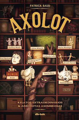 Axolot. Relatos extraordinarios y anécdotas asombrosas
