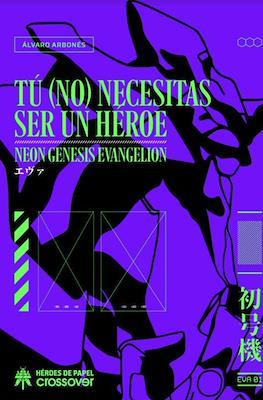 Tú (no) necesitas ser un héroe. Neon Genesis Evangelion