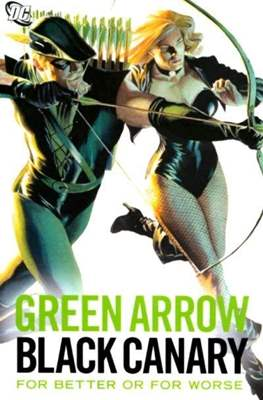 Green Arrow Black Canary. For Better or For Worse