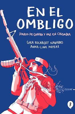 En el ombligo. Tres años con las FARC (Rústica 192 pp)