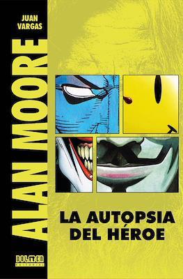 Alan Moore. La autopsia del Héroe (Cartoné 352 pp)
