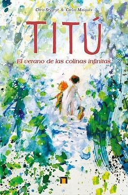 Titú. El verano de las colinas infinitas (Cartoné 120 pp)