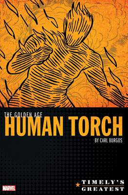 The Golden Age Human Torch By Carl Burgos - Timely's Greatest