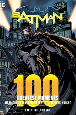Batman: 100 Greatest Moments: Highlights from the History of the World's Greatest Superheroes