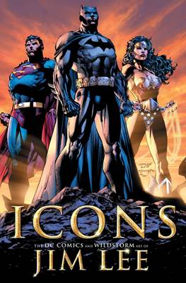 Icons. The DC Comics and Wildstorm Art of Jim Lee