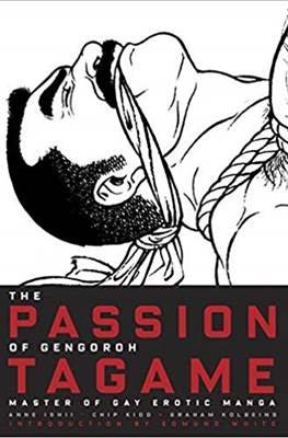 The Passion of Gengoroh Tagame. Master of Gay Erotic Manga