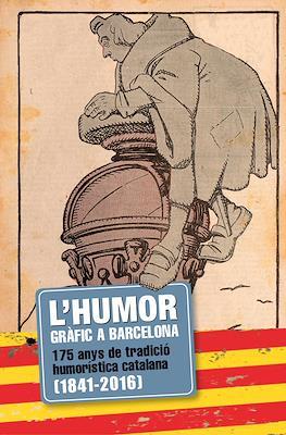 L' humor gràfic a Barcelona. 175 anys de tradició humorística catalana (1841-2016)