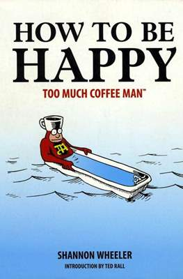 How To Be Happy. Too much Coffee Man