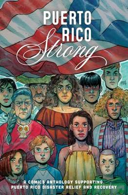 Puerto Rico Strong. A Comics Anthology Supporting Puerto Rico Disaster Relief and Recovery
