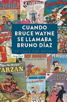 Cuando Bruce Wayne se llamaba Bruno Díaz. Un viaje por Novaro