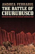 The Battle Of Churubusco: American Rebels in the Mexcian-American War (Paperback 200 pp) #